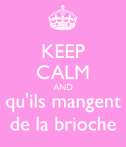 keep-calm-and-qu-ils-mangent-de-la-brioche